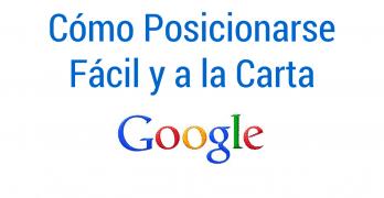 Cómo Posicionarte en Google Fácil y a la Carta (con Vídeo)