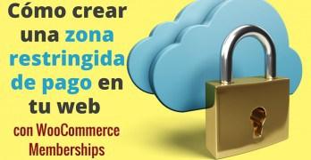 Cómo crear una zona restringida de pago en tu web con WooCommerce Memberships