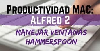 Productividad en MAC: Manejar Ventanas con Alfred 2 (videotutorial)