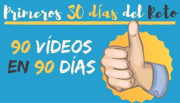 Primeros 30 días del reto de 90 Vídeos en 90 Días