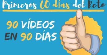 Primeros 60 días del reto de 90 Vídeos en 90 Días
