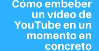 Como embeber un vídeo de YouTube para que empiece y acabe en un momento concreto