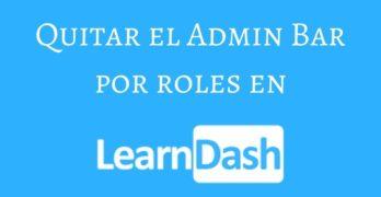 Quitar el Admin Bar en Learndash dependiendo del Rol de usuario