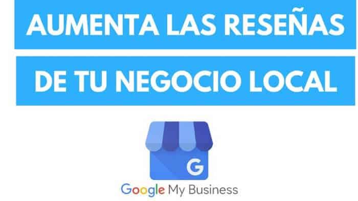 Aumentar fácilmente las reseñas en Google My Business de tu Negocio Local