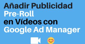 Añadir publicidad pre-roll en Vídeos con Google Ad Manager