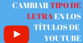 Cambiar tipo de letra en los Títulos y Descripción de YouTube