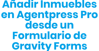 anadir inmuebles en agentpress pro gravity forms