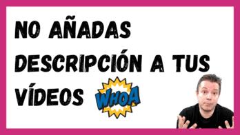 No añadas descripcion a los videos